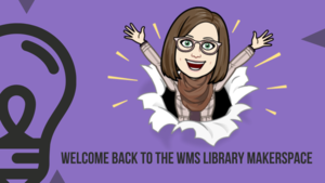 Welcome Back to the WMS Library MakerSpace