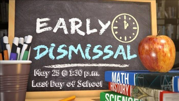 Chalkboard with words: Early Dismissal May 25 @ 1:30 p.m. Last Day of School