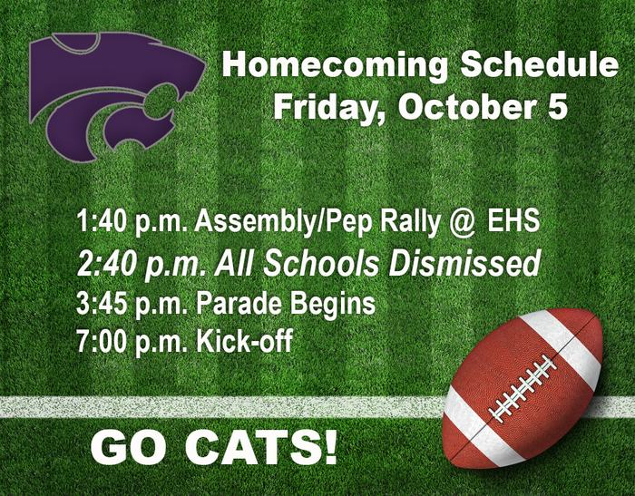 Homecoming schedule 10/5/18 - school dismisses at 2:40; pep rally 1:40; Parade 3:45; GAME 7:00