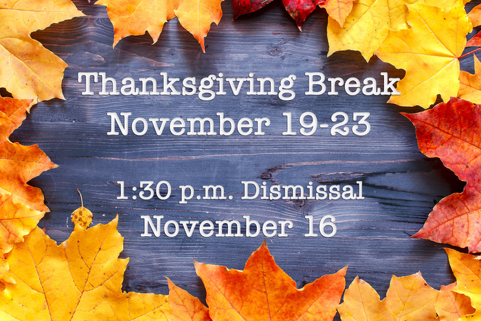 Thanksgiving Break November 19-23; Early Dismissal 11/16 @ 1:30 p.m.