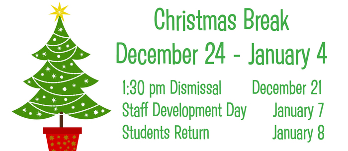 Early dismissal at 1:30 on 12/21; Christmas Break 12/24-1/4; students return 1/8