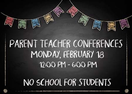 Parent Teacher Conferences 2/18/19 - 12-6 pm No school for students