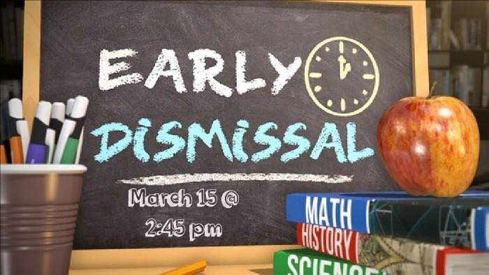 Early Dismissal March 15 @ 2:45pm