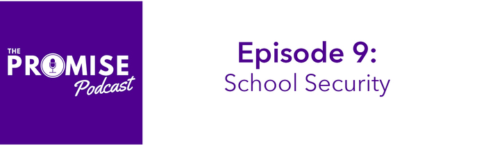The Promise Podcast Episode 9: School Security