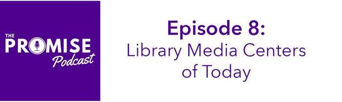 The Promise Podcast - Library Media Centers episode 8