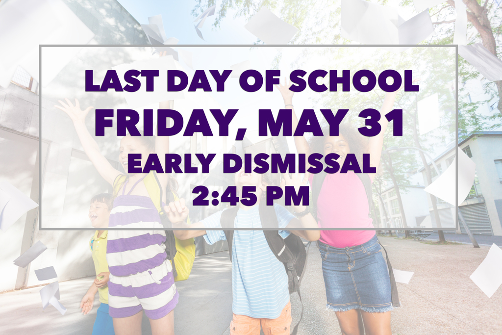 Last Day of School 5/31 Dismiss @ 2:45pm