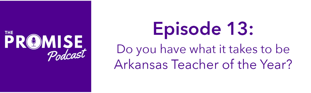The Promise Podcast: Do you have what it takes to be Arkansas Teacher of the Year?