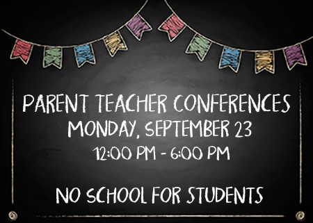 Parent Teacher Conferences 9/23 12-6 pm - No School for Students