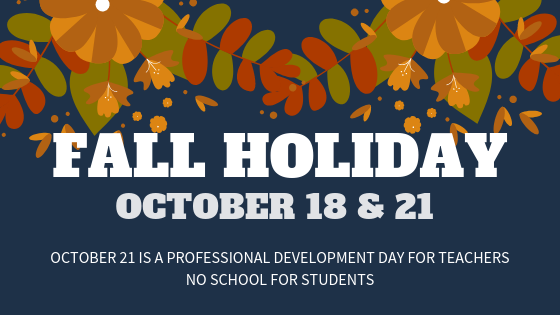 FALL HOLIDAY 10/18-21; PD day for teachers on 10/21