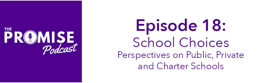 Promise Podcast Episode 18: School Choices