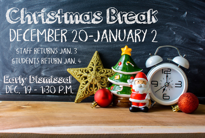 Christmas Break Dec 20-Jan 2; Early Dismissal Dec 19 1:30 p.m.