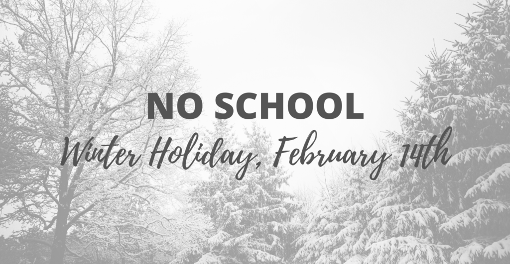 Winter Holiday, February 14th, NO SCHOOL