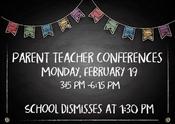 School Dismisses at 1:30; Parent Teacher Conferences 3:15-6:15 pm Today