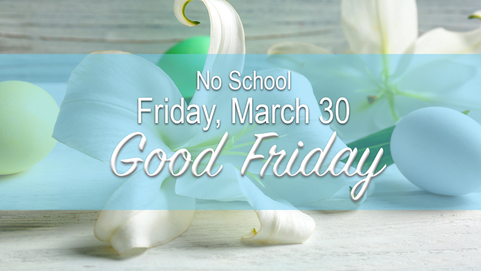 No School 3/30 - Good Friday